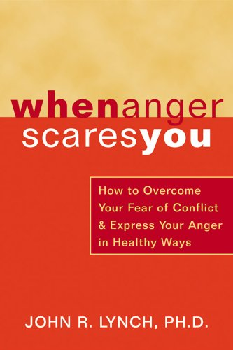 When Anger Scares You: How to Overcome Your Fear of Conflict and Express Your Anger in Healthy Ways by New Harbinger Publications