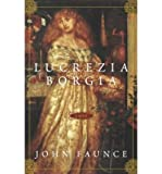 img - for [ Lucrezia Borgia ] By Faunce, John ( Author ) [ 2004 ) [ Paperback ] book / textbook / text book