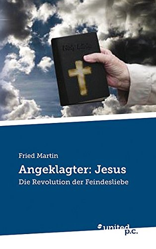 Download Angeklagter: Jesus: Die Revolution der Feindesliebe (German Edition) PDF