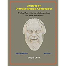 Aristotle on Dramatic Musical Composition: The Real Role of Literature, Catharsis, Music and Dance in the POETICS