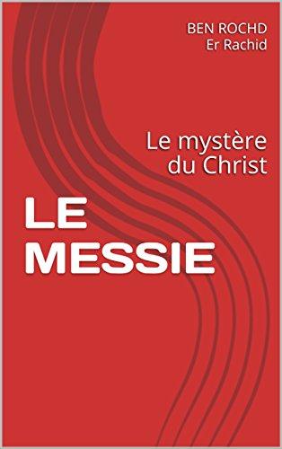 LE MESSIE: Le mystère du Christ (French Edition)