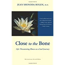 Close to the Bone: Life-Threatening Illness As a Soul Journey