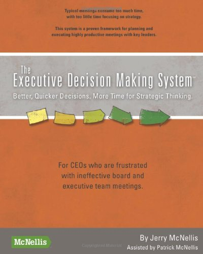 The Executive Decision Making System: Better, Quicker Decisions.  More Time for Strategic Thinking ePub fb2 ebook