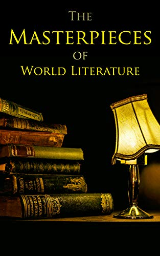 The Masterpieces of World Literature: 150 Books You Should Read Before You Die: Romeo and Juliet, Emma, Vanity Fair, Middlemarch, Tom Sawyer, Faust, Notre Dame de Paris, Dubliners, Odyssey (Kindle 1984 Book)