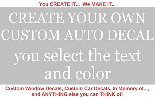 Custom Window Decals - CREATE YOUR OWN custom window decals for cars, custom window decals for trucks, custom window decals for business - High Quality Vinyl! ()