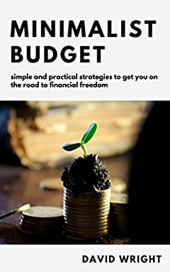 Minimalist Budget: Simple And Practical Strategies to Get You on the Road to Financial Freedom (Personal Finance, Money Mindset, Budgeting, Financial Intelligence) (Minimalist Living Book 2)