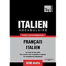 Vocabulaire Français-Italien pour l'autoformation - 9000 mots (T&P Books) (French Edition)