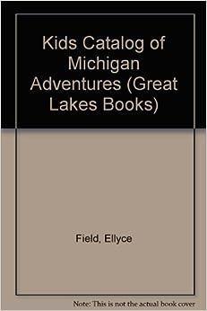 Kids Catalog Of Michigan Adventures (Great Lakes Books) Download.zip