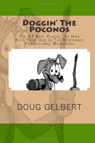 By Doug Gelbert Doggin' The Poconos: The 33 Best Places To Hike With Your Dog In Pennsyvania's Northeast Mountains (1st First Edition) [Paperback]