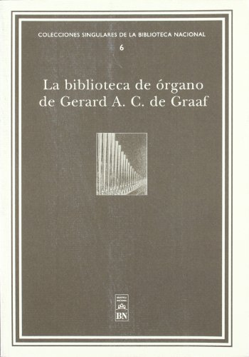 Descargar Libro La Biblioteca De órgano De Gerard A. C. De Graaf De José María Soto José María Soto De Lanuza