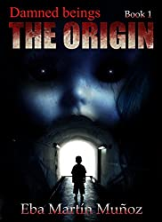 Damned beings. The origin: Book 1
