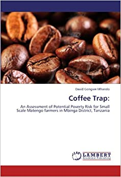 Book Coffee Trap: An Assessment of Potential Poverty Risk for Small Scale Matengo farmers in Mbinga District, Tanzania
