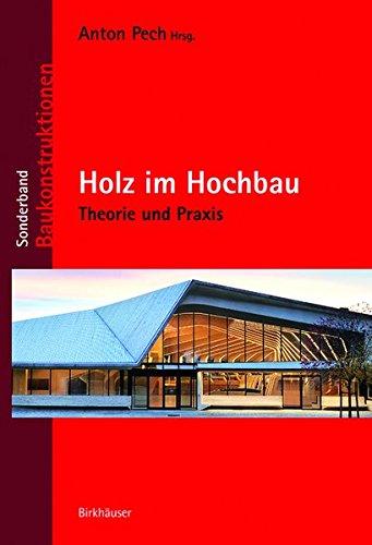 Holz im Hochbau: Theorie und Praxis (Baukonstruktionen) Gebundenes Buch – 11. April 2016 Anton Pech Martin Aichholzer Matthias Doubek Bernd Höfferl