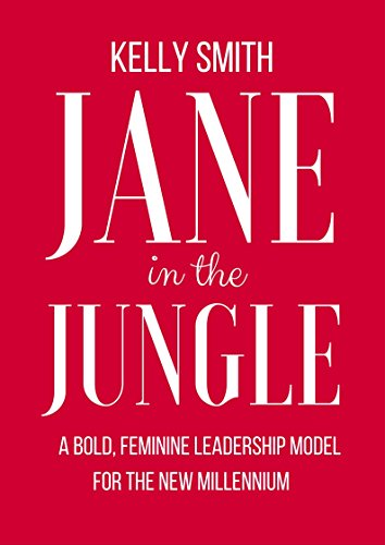 Jane in the Jungle: A bold feminine leadership model for the new millennium. (Best Business For Scorpio Woman)
