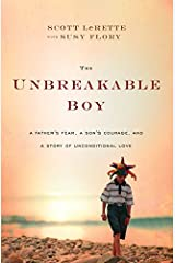 The Unbreakable Boy: A Father's Fear, a Son's Courage, and a Story of Unconditional Love Hardcover