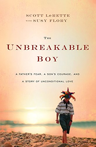 Download The Unbreakable Boy: A Father's Fear, a Son's Courage, and a Story of Unconditional Love PDF
