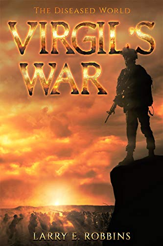 Virgil's War: The Diseased World by [Robbins, Larry]