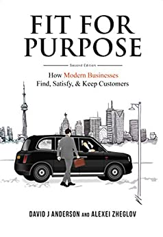 Fit for Purpose: How Modern Businesses Find, Satisfy, & Keep Customers (English Edition) por [Anderson, David J, Zheglov, Alexei]