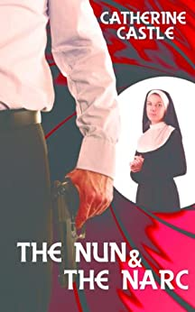 The Nun and the Narc (An Inspirational Romantic Suspense) by [Castle, Catherine]