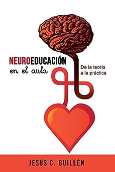 Neuroeducación en el aula: De la teoría a la práctica (Spanish Edition) by [Guillén, Jesús C.]