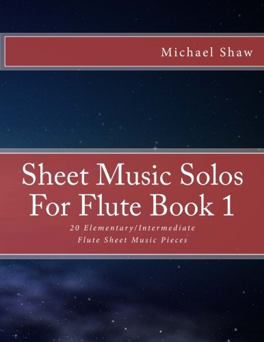 Sheet Music Solos For Flute Book 1: 20 Elementary/Intermediate Flute Sheet Music Pieces (Volume 1) (Flute Music Sheet)