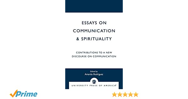How To Write A High School Application Essay Essays On Communication  Spirituality Contributions To A New Discourse On  Communication Rodriguez Rodriguez  Amazoncom Books Essay Examples High School also Essay On English Language Essays On Communication  Spirituality Contributions To A New  An Essay On Health
