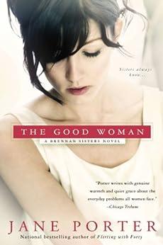 The Good Woman (A Brennan Sisters Novel Book 1) by [Porter, Jane]