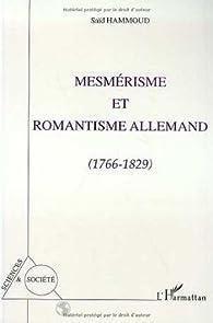 Mesmérisme et romantisme allemand: 1766-1829 par Saïd Hammoud