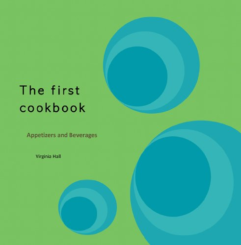 The First Cookbook: Appetizers and Beverages by Virginia Hall