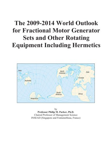 The 2009-2014 World Outlook for Fractional Motor Generator Sets and Other Rotating Equipment Including Hermetics
