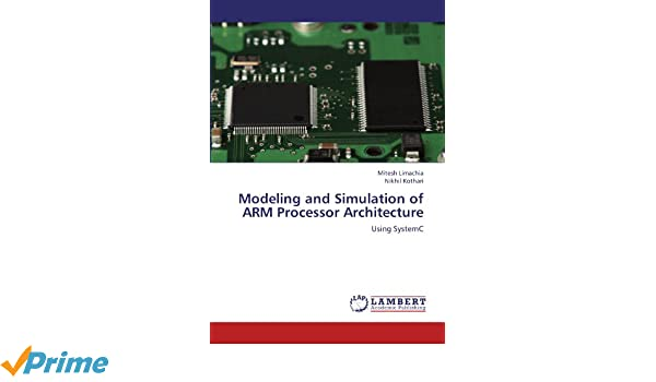 Modeling And Simulation Of ARM Processor Architecture: Using SystemC:  Mitesh Limachia, Nikhil Kothari: 9783659120886: Amazon.com: Books