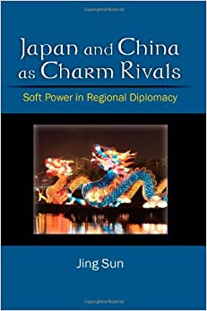 Book Japan and China as Charm Rivals: Soft Power in Regional Diplomacy