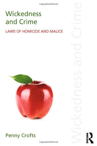 Wickedness and Crime: Laws of Homicide and Malice (Discourses of Law)