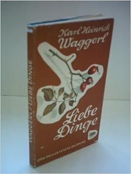 Karl Heinrich Waggerl Liebe Dinge Amazonde Karl Heinrich