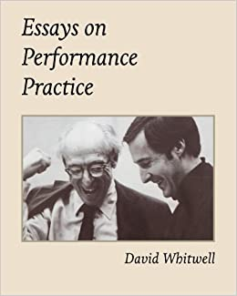 Book Essays on Performance Practice by Dr. David Whitwell (2013-07-14)
