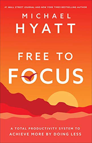 Book cover from Free to Focus: A Total Productivity System to Achieve More by Doing Less by Michael Hyatt