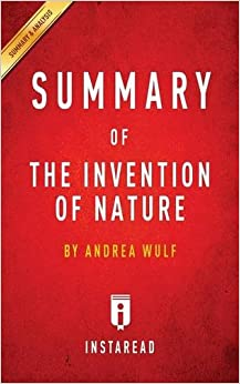 Summary of The Invention of Nature: by Andrea Wulf ; Includes Analysis