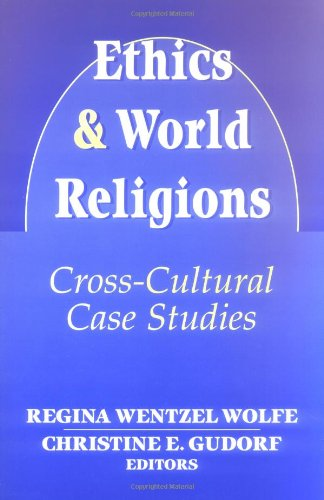 Ethics and World Religions: Cross-Cultural Case Studies