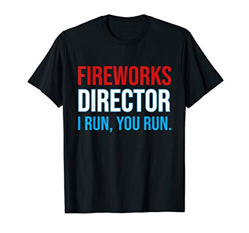 Fireworks Director If I Run You Run Shirt, 4th Of July Gift]()