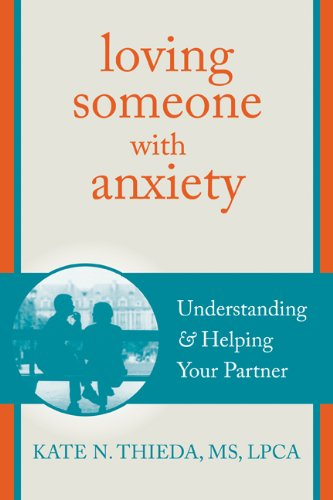 Loving Someone with Anxiety: Understanding and Helping Your Partner (The New Harbinger Loving Someone Series) Paperback – April 1, 2013 Kate N. Thieda MS LPCA NCC New Harbinger Publications 1608826112 Anxieties & Phobias