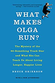 What Makes Olga Run?: The Mystery of the 90-Something Track Star and What She Can Teach Us About Living Longer
