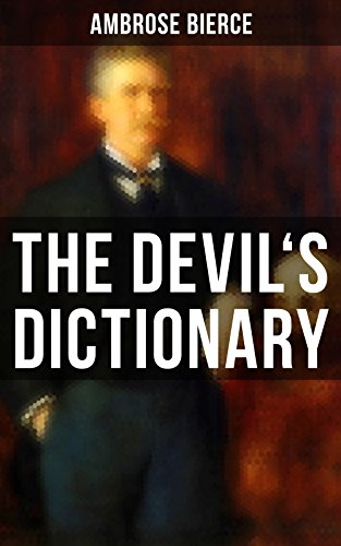 The Devil S Dictionary The Satirical Masterpiece Of Bierce