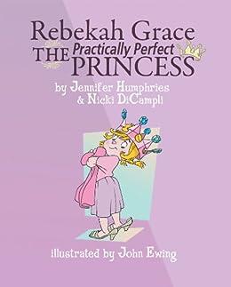 Rebekah Grace The Practically Perfect Princess by [DiCampli, Nicki, Humphries, Jennifer]