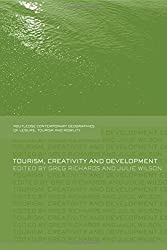 Tourism, Creativity and Development (Contemporary Geographies of Leisure, Tourism and Mobility)