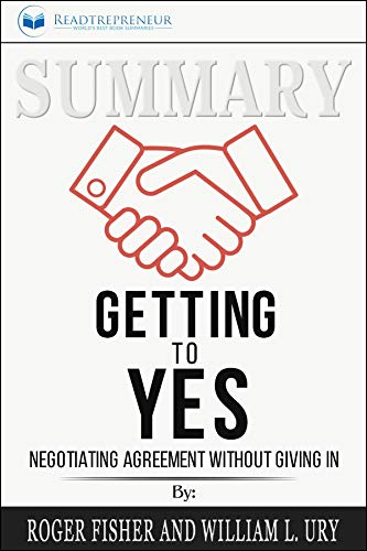 Summary of Getting to Yes: Negotiating Agreement Without Giving In by Roger Fisher por Readtrepreneur Publishing