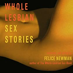 Whole Lesbian Sex Stories: Erotica for Women