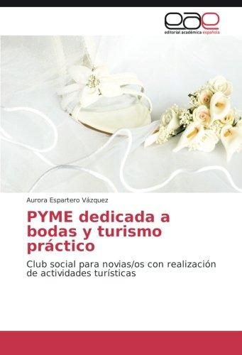 Read Online PYME dedicada a bodas y turismo práctico: Club social para novias/os con realización de actividades turísticas (Spanish Edition) ebook