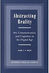 Abstracting Reality: Art, Communication, and Cognition in the Digital Age by Mark J. P. Wolf (2000-06-07) Paperback