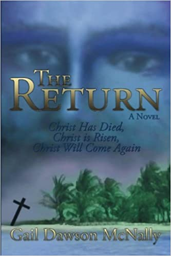 The Return: Christ Has Died, Christ Is Risen, Christ Will Come Again! by Gail McNally (2009-06-23)