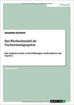 Das Wechselmodell als Nachtrennungsoption (German Edition)